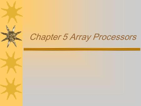 Chapter 5 Array Processors. Introduction  Major characteristics of SIMD architectures –A single processor(CP) –Synchronous array processors(PEs) –Data-parallel.