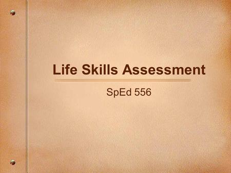 Life Skills Assessment SpEd 556. Norm-Referenced Tests –Compare an individual's performance to the performance of his or her peers –Emphasis is on the.