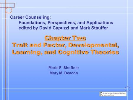 Chapter Two Trait and Factor, Developmental, Learning, and Cognitive Theories Marie F. Shoffner Mary M. Deacon Career Counseling: Foundations, Perspectives,