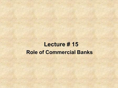 Lecture # 15 Role of Commercial Banks. Bank A bank is a commercial or state institution that provides financial services, including issuing money in various.