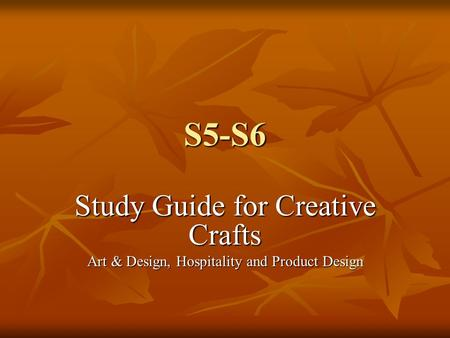 S5-S6 Study Guide for Creative Crafts Art & Design, Hospitality and Product Design.