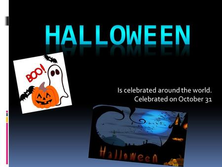 Is celebrated around the world. Celebrated on October 31.