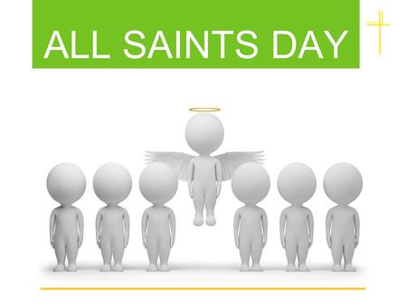 ALL SAINTS DAY. All Saints Day is celebrated on the 1st November - the day after Halloween.