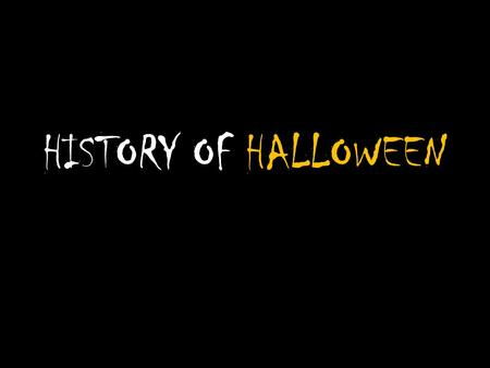 HISTORY OF HALLOWEEN.