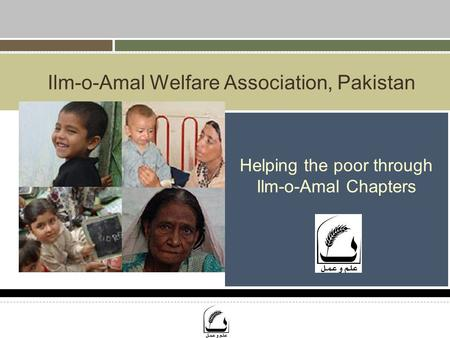 Ilm-o-Amal Welfare Association, Pakistan Helping the poor through Ilm-o-Amal Chapters.