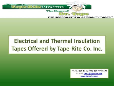 Ph.No.: 800-532-2309 / 516-406-8294 E- Mail:  Electrical and Thermal Insulation Tapes Offered by Tape-Rite.