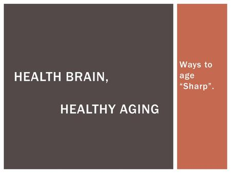 "Ways to age ""Sharp"". HEALTH BRAIN, HEALTHY AGING."