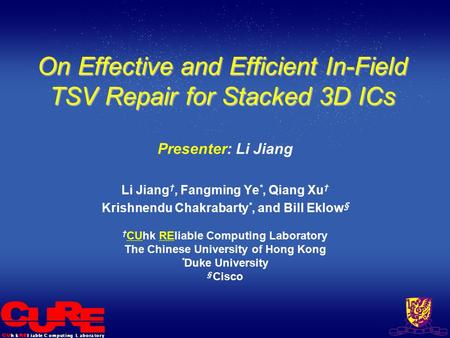 L i a b l eh kC o m p u t i n gL a b o r a t o r y On Effective and Efficient In-Field TSV Repair for Stacked 3D ICs Presenter: Li Jiang Li Jiang †, Fangming.