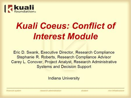 Kuali Coeus: Conflict of Interest Module Eric D. Swank, Executive Director, Research Compliance Stephanie R. Roberts, Research Compliance Advisor Carey.