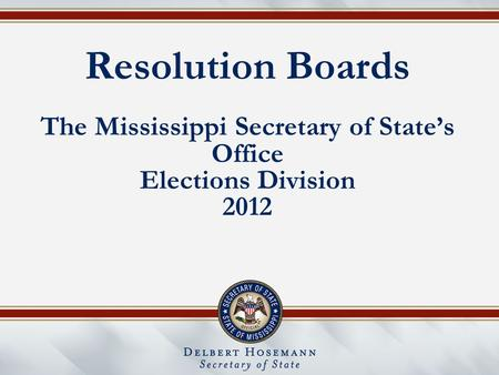 Resolution Boards The Mississippi Secretary of State's Office Elections Division 2012.