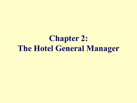 Chapter 2: The Hotel General Manager. Hotel Operations Management, 1/e©2004 Pearson Education Hayes/Ninemeier Pearson Prentice Hall Upper Saddle River,