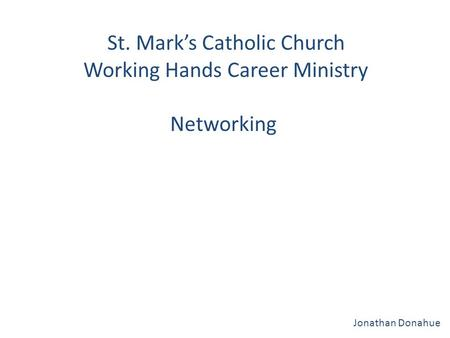 St. Mark's Catholic Church Working Hands Career Ministry Networking Jonathan Donahue.