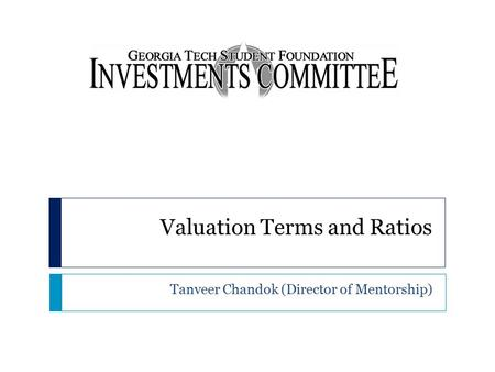 Valuation Terms and Ratios Tanveer Chandok (Director of Mentorship)