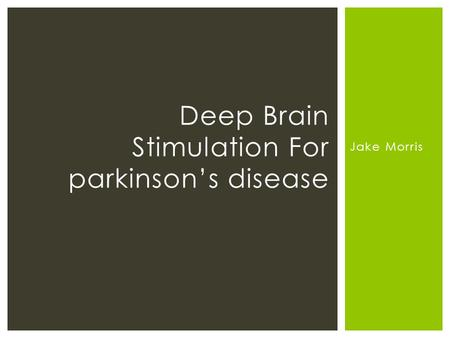 Jake Morris Deep Brain Stimulation For parkinson's disease.