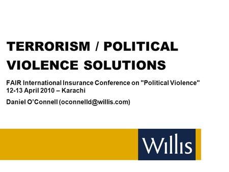 TERRORISM / POLITICAL VIOLENCE SOLUTIONS FAIR International Insurance Conference on Political Violence 12-13 April 2010 – Karachi Daniel O'Connell