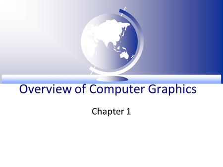 Overview of Computer Graphics Chapter 1. Bird's Eye View  Overview of Computer Graphics –Basic concept of computer graphics, system, programming platforms,