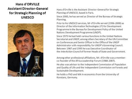 Hans d'ORVILLE Assistant Director-General for Strategic Planning of UNESCO Hans d'Orville is the Assistant Director-General for Strategic Planning of UNESCO,