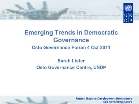 United Nations Development Programme Oslo Governance Centre United Nations Development Programme Oslo Governance Centre Emerging Trends in Democratic Governance.