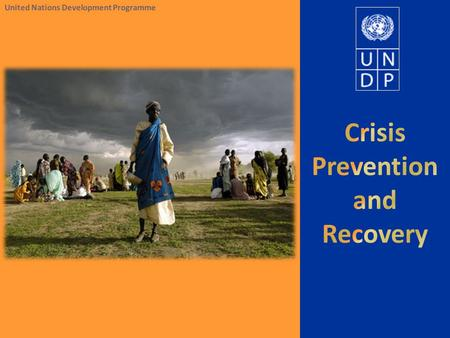 United Nations Development Programme. CPR practice: role of BCPR Leadership on crisis issues  Policy leadership  Global programmes and partnerships.