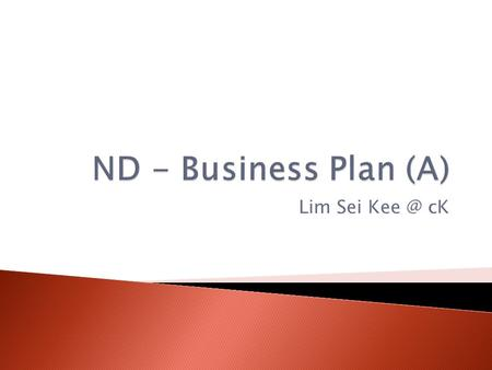 Lim Sei cK. Plan Summary Business Objectives Description of business Description of product(s) or service(s) Management plan.