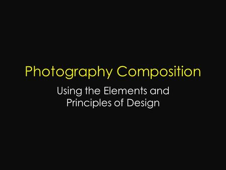 Photography Composition Using the Elements and Principles of Design.