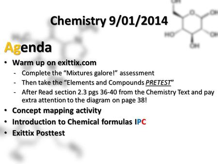"Chemistry 9/01/2014 Agenda Warm up on exittix.com Warm up on exittix.com -Complete the ""Mixtures galore!"" assessment -Then take the ""Elements and Compounds."