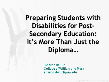 Preparing Students with Disabilities for Post- Secondary Education: It's More Than Just the Diploma… Sharon deFur College of William and Mary