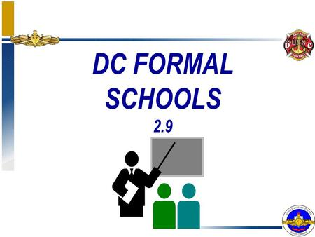"DC FORMAL SCHOOLS 2.9. Lets not forget ""Informal Schools"" NKO> Navy e-learning> Browse categories> Dept. of Navy> General shipboard training: í DCPO step."
