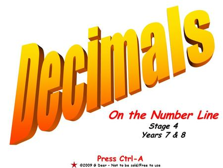 On the Number Line Stage 4 Years 7 & 8 Press Ctrl-A ©2009 G Dear – Not to be sold/Free to use.