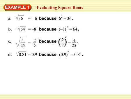 ( ) EXAMPLE 1 Evaluating Square Roots a. 36 = 6 6 because 2 = 36 . b.