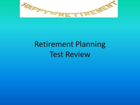 Retirement Planning Test Review. True/False To keep from running low on money during retirement, you should first find a job to increase your income.