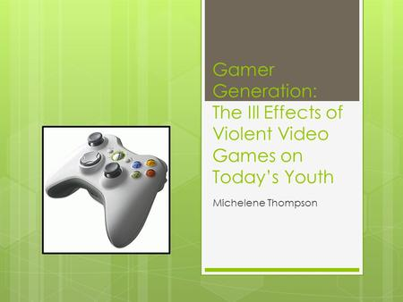 Gamer Generation: The Ill Effects of Violent Video Games on Today's Youth Michelene Thompson.
