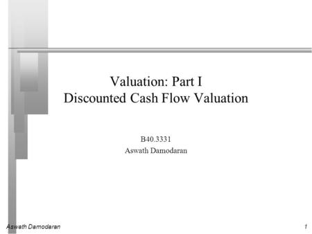 Valuation: Part I Discounted <strong>Cash</strong> <strong>Flow</strong> Valuation