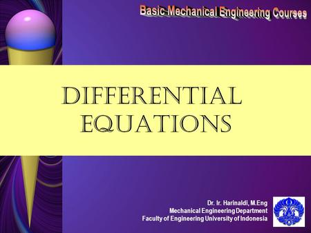 Dr. Ir. Harinaldi, M.Eng Mechanical Engineering Department Faculty of Engineering University of Indonesia DIFFERENTIAL EQUATIONS.
