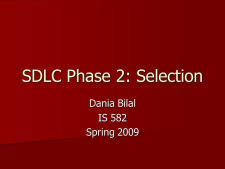 SDLC Phase 2: Selection Dania Bilal IS 582 Spring 2009.