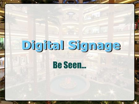Digital Signage Be Seen.... AgendaAgenda What is Stars Centre? Stars Centre Division. Customers Demographics. Only in Stars Centre… Digital Signage. Digital.