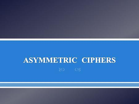 ASYMMETRIC CIPHERS.