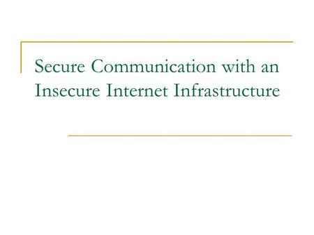 Secure Communication with an Insecure Internet Infrastructure.