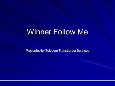 Winner Follow Me Presented by Telecom Transborder Services.