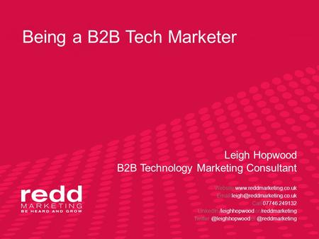 Being a B2B Tech Marketer Leigh Hopwood B2B Technology Marketing Consultant Website   Call 07746.