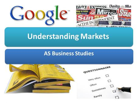 Understanding Markets AS Business Studies. Aims and Objectives Aim: Understand market share, size and growth Objectives: Define market share, size and.