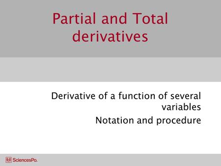Partial and Total derivatives Derivative of a function of several variables Notation and procedure.