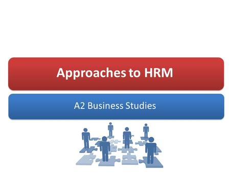 Approaches to HRM A2 Business Studies. Aims and Objectives Aim: Understand different approaches to HRM Objectives: Explain the internal and external influences.