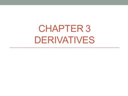 CHAPTER 3 DERIVATIVES. Aim #3.4 How do we apply the first and second derivative? Applications of the derivative Physician may want to know how a change.