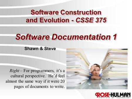 Software Construction and Evolution - CSSE 375 Software Documentation 1 Shawn & Steve Right – For programmers, it's a cultural perspective. He'd feel almost.