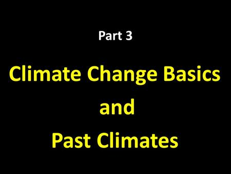 Part 3 Climate Change Basics and Past Climates. The Greenhouse Effect.