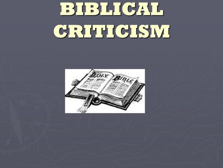 BIBLICAL CRITICISM. HISTORY ► Catholic, Protestant and Jewish interpreters of the Bible use the historical-critical method of studying Scripture. Its.