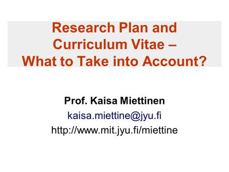 Research Plan and Curriculum Vitae – What to Take into Account? Prof. Kaisa Miettinen