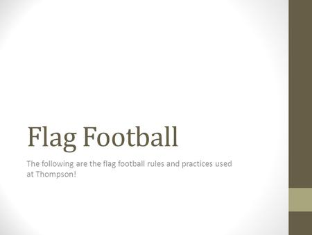 Flag Football The following are the flag football rules and practices used at Thompson!