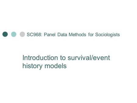 SC968: Panel Data Methods for Sociologists Introduction to survival/event history models.